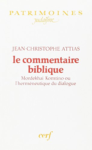 La commentaire biblique: Mordekhai Komtino ou l'hermeneutique du dialogue: Attias, ...