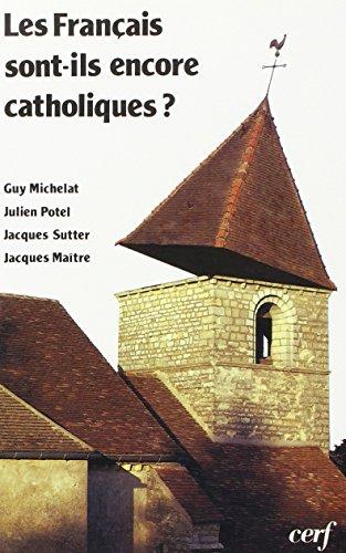 Les Français sont-ils encore catholiques?: Guy Michelat, Julien Potel, Jacques Sutter, ...