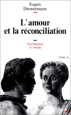 Psychanalyse et théologie morale, tome 2 : L'Amour et la Réconciliation: Eugen ...