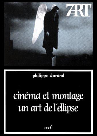 Cinéma et montage : un art de l'ellipse --- [ Collection « Septième Art &...