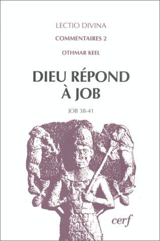 Dieu répond à Job : Une interprétation de Job 38-41 à la lumière...