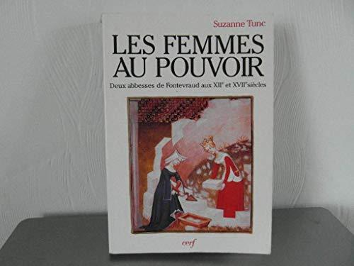 Les femmes au pouvoir. Deux abbesses de Fontevraud aux XIIe et XVIIe siècles.: TUNC (Suzanne...