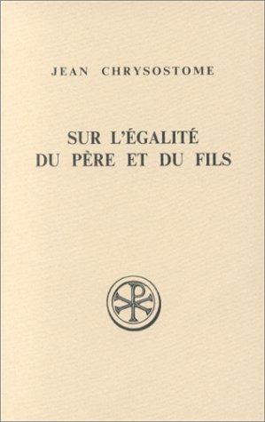 SUR L'EGALITE DU PERE ET DU FILS.: Jean Chrysostome; Anne-Marie