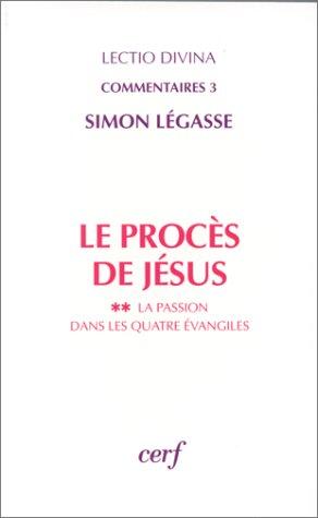 Le Proces de Jesus, tome II: La Passion dans les quatre Evangiles. (Lectio Divina Commentaires, 3):...