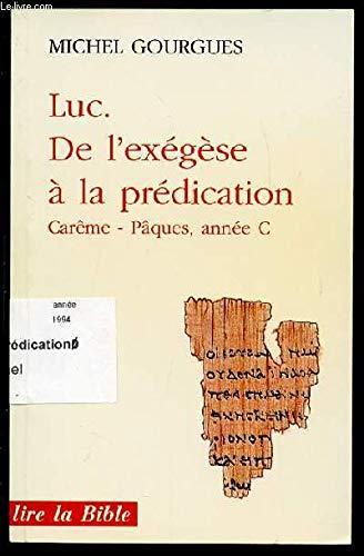 9782204051323: LUC, DE L'EXEGESE A LA PREDICATION. Carême, Pâques, année C