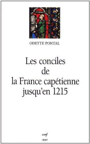 Les conciles de la France capétienne jusqu'en 1215.: PONTAL (Odette)
