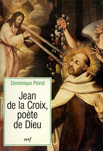 Jean de la Croix, poète de Dieu: Dominique Poirot