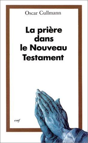 La Prière dans le Nouveau Testament, 2e édition (2204052841) by Oscar Cullmann