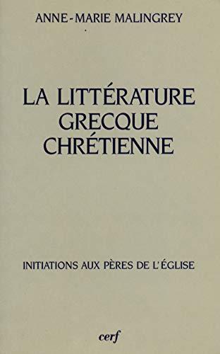 La littérature grecque chrétienne: Anne-Marie Malingrey