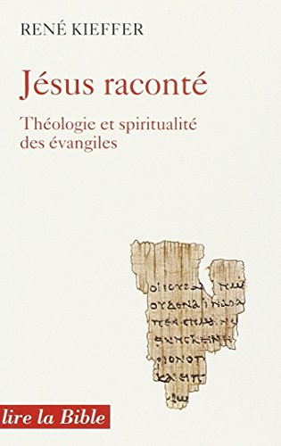 JESUS RACONTE. Théologie et spiritualité des évangiles: René Kieffer
