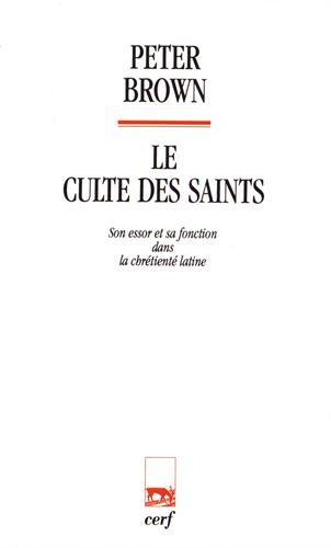 9782204054768: Le culte des saints : Son essor et sa fonction dans la chrétienté latine (Histoire)