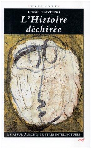 L'histoire de�chire�e: Essai sur Auschwitz et les intellectuels (Passages) (...
