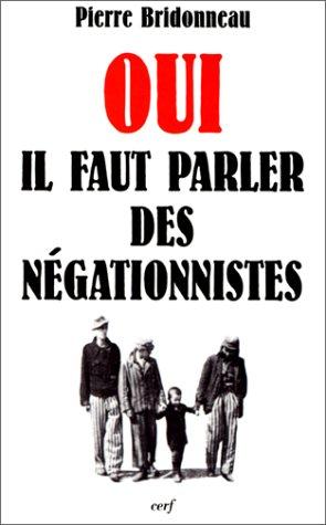 9782204056007: Oui, il faut parler des n�gationnistes: Roques, Faurisson, Garaudy et les autres