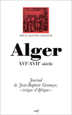 9782204057301: Alger, XVIe-XVIIe siècle: Journal de Jean-Baptiste Gramaye, évêque d'Afrique (Histoire) (French Edition)