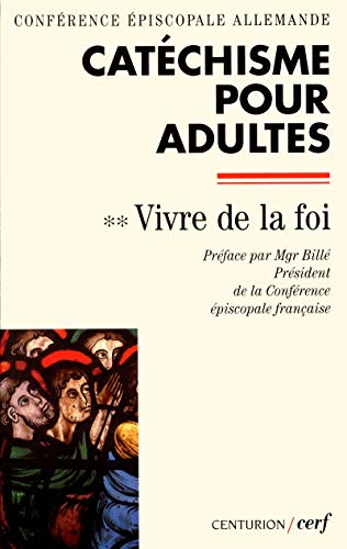 Catéchisme pour adultes. 2, Vivre de la foi: Bischofskonferenz, Eglise catholique. Deutsche