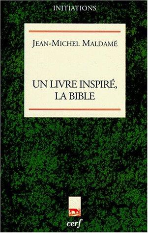 UN LIVRE INSPIRE, LA BIBLE. Le livre: Jean-Michel Maldamé