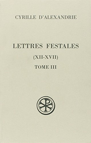 Lettres festales (XII-XVII), tome III: Cyrille, patriarche d'Alexandrie