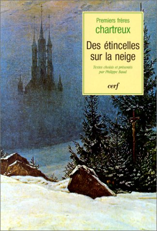 Des étincelles sur la neige : tests des premiers frères chartreux: Collectif; ...