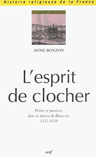 9782204062558: L'ESPRIT DE CLOCHER. Pr�tres et paroisses dans le dioc�se de Beauvais 1535-1650