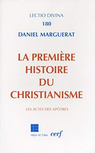 La Première Histoire du christianisme: Les Actes des apôtres: Daniel Marguerat