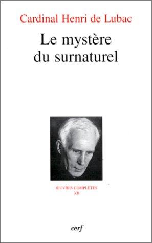 Oeuvres complètes, tome 12: Le Mystère du surnaturel (220406355X) by Henri de Lubac
