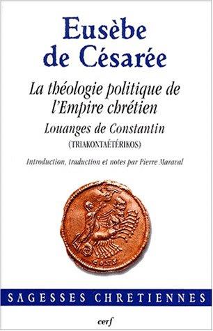 9782204066174: La théologie politique de l'Empire chrétien, Louanges de Constantin (triakontaétérikos)