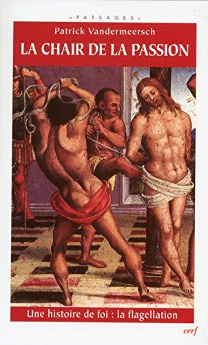 9782204069564: La Chair de la passion : Une histoire de foi : La Flagellation