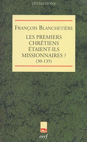 9782204070102: Les premiers chr�tiens �taient-ils missionnaires ?
