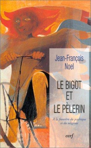 9782204070270: Le Bigot et le Pèlerin : A la frontière du psychique et du religieux