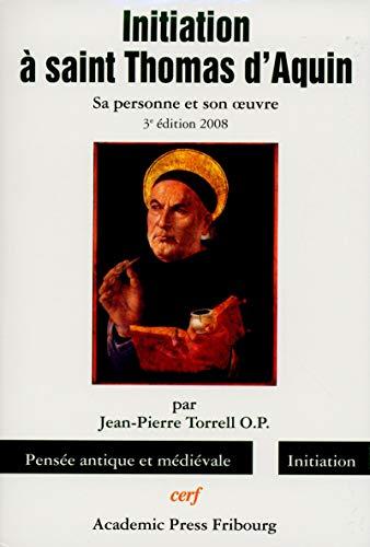 Initiation à saint Thomas d'Aquin. : Sa: Torrell, Jean-Pierre
