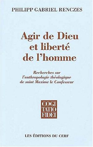 9782204071581: Agir de Dieu et liberté de l'homme : Recherches sur l'anthropologie théologique de saint Maxime le Confesseur (Cogitatio Fidei)
