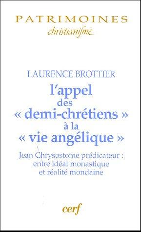 9782204074780: L'appel des : Jean Chrysotome pr�dicateur entre id�al monastique et r�alit� mondaine