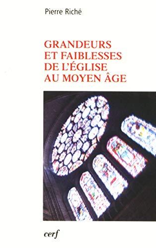 Grandeurs et faiblesses de l'Eglise au Moyen Âge.: RICHE (Pierre)