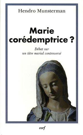 Marie Coredemptrice? Debat sur un Titre Marial: Munsterman, Hendro
