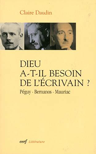 9782204081351: Dieu a-t-il besoin de l'écrivain ? : Péguy, Bernanos, Mauriac