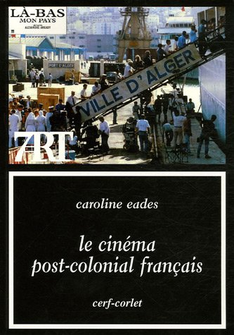 Le Cinéma post-colonial français ------ [ Collection « Septième Art » N° 127 ]