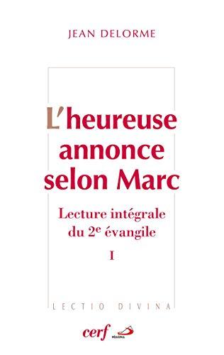 9782204085830: L'heureuse annonce selon Marc : Lecture intégrale du deuxième Evangile Tome 1