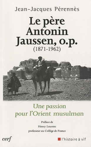 Le père Antonin Jaussen, O.P (1871-1962) Une: Pérennis Jean-Jacques