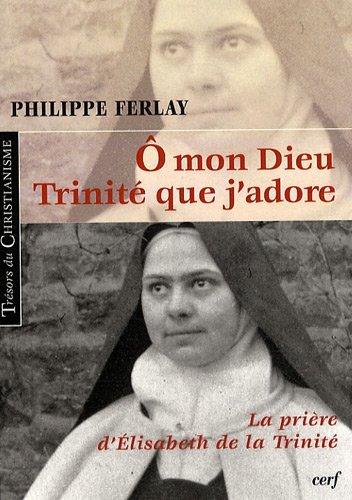 9782204089173: O mon Dieu, Trinité que j'adore : La prière d'Elisabeth de la Trinité