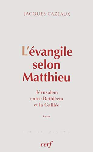 9782204090636: L'�vangile selon Matthieu : J�rusalem, entre Bethl�em et la Galil�e