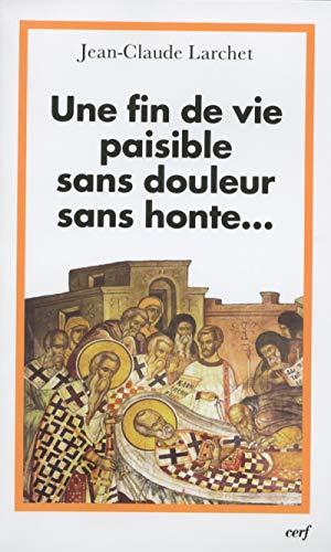 Une fin de vie paisible sans douleur sans honte... (French Edition) (2204091278) by JEAN-CLAUDE LARCHET