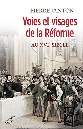 Voies et visages de la Réforme au XVIe siècle: Pierre Janton