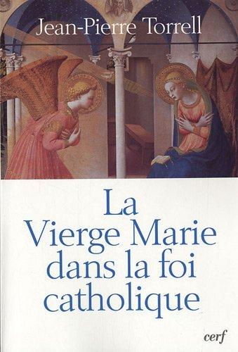 La Vierge Marie dans la foi catholique: Torrell, Jean-Pierre