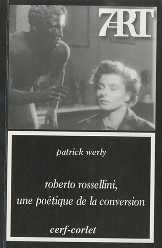 Robert Rossellini , une poétique de la conversion --- [ Collection « Septième Art » N° 138 ]