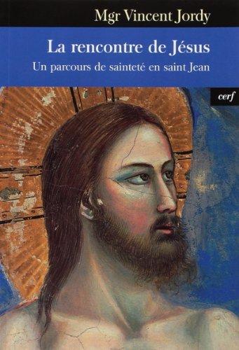 9782204092272: La rencontre de J�sus : Un parcours de saintet� en saint Jean