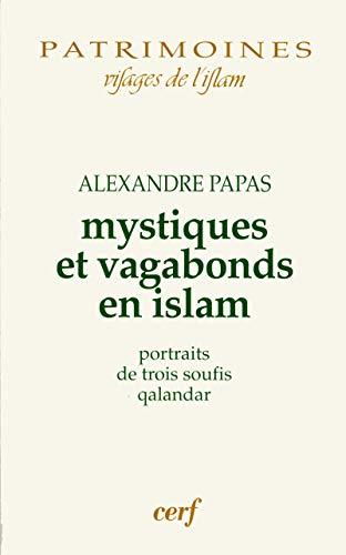 9782204092944: Mystiques et vagabonds en islam : Portraits de trois soufis qalandar (Patrimoines Islam)