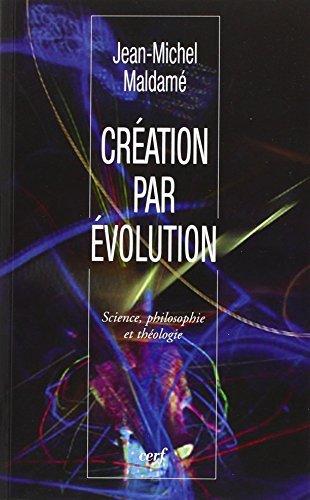 Création par évolution : Science, philosophie et: Jean-Michel Maldamé