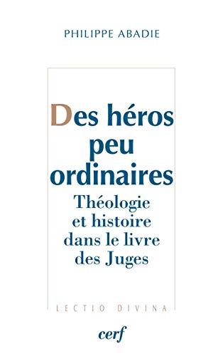 9782204093507: Des héros peu ordinaires : Théologie et histoire dans le livre des juges