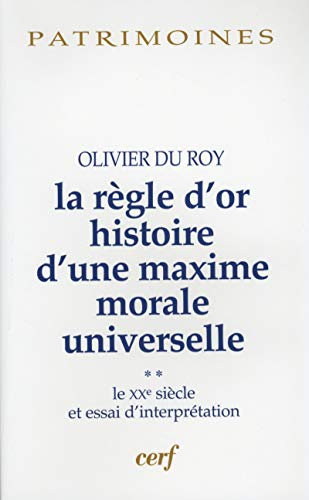 9782204094610: La r�gle d'or, histoire d'une maxime morale universelle : Volume 2, Le XXe si�cle et essai d'interpr�tation