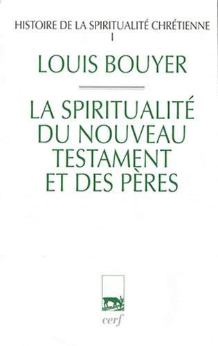 Histoire de la spiritualité chrétienne : Tome 1, La spiritualité du Nouveau ...
